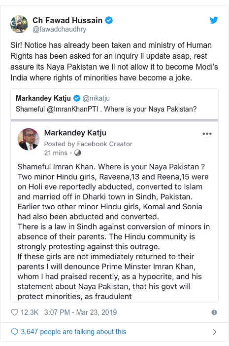 Twitter post by @fawadchaudhry: Sir! Notice has already been taken and ministry of Human Rights has been asked for an inquiry ll update asap, rest assure its Naya Pakistan we ll not allow it to become Modi's India where rights of minorities have become a joke.