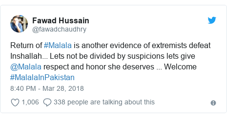 Twitter post by @fawadchaudhry: Return of #Malala is another evidence of extremists defeat Inshallah... Lets not be divided by suspicions lets give @Malala respect and honor she deserves ... Welcome #MalalaInPakistan