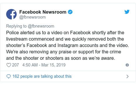 Twitter post by @fbnewsroom: Police alerted us to a video on Facebook shortly after the livestream commenced and we quickly removed both the shooter's Facebook and Instagram accounts and the video. We're also removing any praise or support for the crime and the shooter or shooters as soon as we're aware.