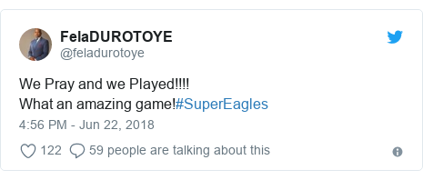 Twitter post by @feladurotoye: We Pray and we Played!!!!What an amazing game!#SuperEagles