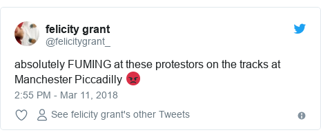 Twitter post by @felicitygrant_: absolutely FUMING at these protestors on the tracks at Manchester Piccadilly 😡