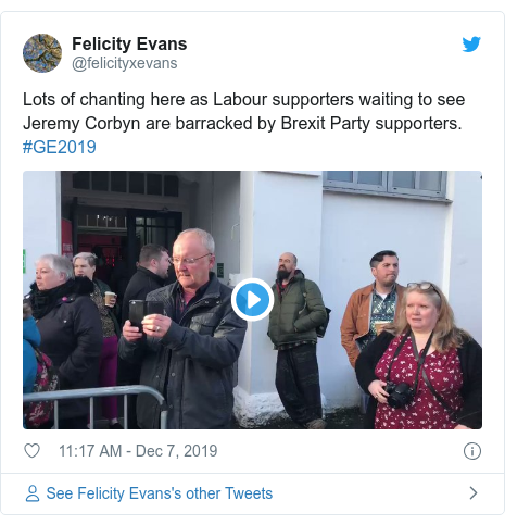 Twitter post by @felicityxevans: Lots of chanting here as Labour supporters waiting to see Jeremy Corbyn are barracked by Brexit Party supporters. #GE2019