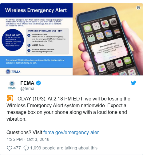 Twitter post by @fema: 📳 TODAY (10/3)  At 2 18 PM EDT, we will be testing the Wireless Emergency Alert system nationwide. Expect a message box on your phone along with a loud tone and vibration.Questions? Visit