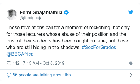 Twitter post by @femigbaja: These revelations call for a moment of reckoning, not only for those lecturers whose abuse of their position and the trust of their students has been caught on tape, but those who are still hiding in the shadows. #SexForGrades @BBCAfrica