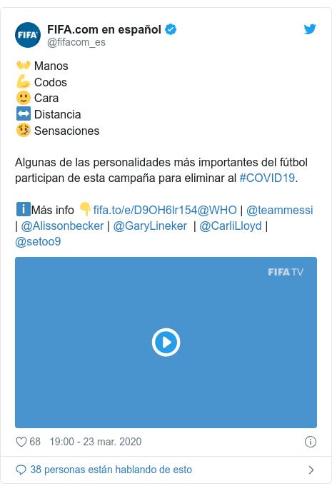 Publicación de Twitter por @fifacom_es: 👐 Manos💪 Codos🙂 Cara↔️ Distancia🤒 SensacionesAlgunas de las personalidades más importantes del fútbol participan de esta campaña para eliminar al #COVID19.ℹ️Más info 👇@WHO | @teammessi | @Alissonbecker | @GaryLineker  | @CarliLloyd | @setoo9