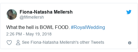 Twitter post by @fifimellersh: What the hell is BOWL FOOD. #RoyalWedding