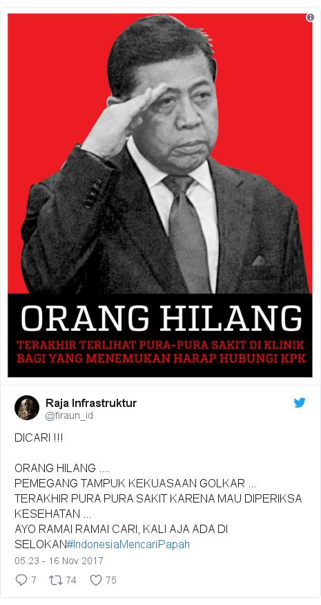 Twitter pesan oleh @firaun_id: DICARI !!!ORANG HILANG ....PEMEGANG TAMPUK KEKUASAAN GOLKAR ...TERAKHIR PURA PURA SAKIT KARENA MAU DIPERIKSA KESEHATAN ...AYO RAMAI RAMAI CARI, KALI AJA ADA DI SELOKAN#IndonesiaMencariPapah