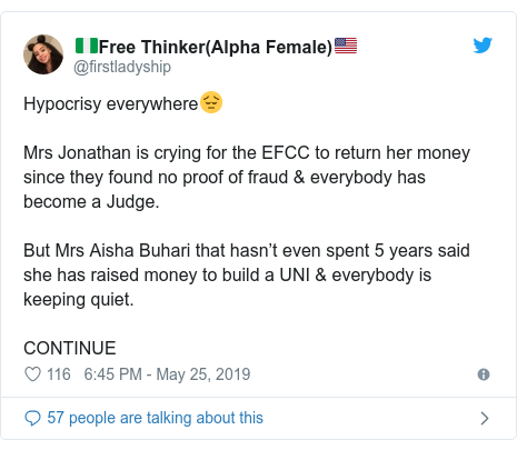 Twitter post by @firstladyship: Hypocrisy everywhere😔Mrs Jonathan is crying for the EFCC to return her money since they found no proof of fraud & everybody has become a Judge.But Mrs Aisha Buhari that hasn't even spent 5 years said she has raised money to build a UNI & everybody is keeping quiet.CONTINUE