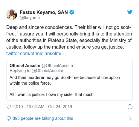 Twitter post by @fkeyamo: Deep and sincere condolences. Their killer will not go scot-free, I assure you. I will personally bring this to the attention of the authorities in Plateau State, especially the Ministry of Justice, follow up the matter and ensure you get justice.