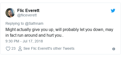 Twitter post by @fliceverett: Might actually give you up, will probably let you down, may in fact run around and hurt you..