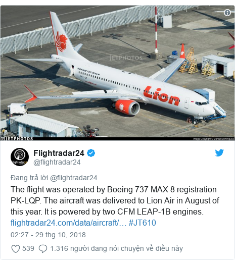 Twitter bởi @flightradar24: The flight was operated by Boeing 737 MAX 8 registration PK-LQP. The aircraft was delivered to Lion Air in August of this year. It is powered by two CFM LEAP-1B engines.  #JT610