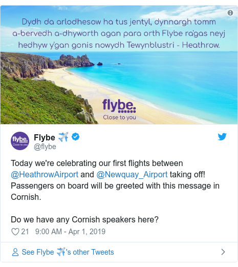Twitter post by @flybe: Today we're celebrating our first flights between @HeathrowAirport and @Newquay_Airport taking off! Passengers on board will be greeted with this message in Cornish. Do we have any Cornish speakers here?
