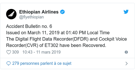 Twitter publication par @flyethiopian: Accident Bulletin no. 6 Issued on March 11, 2019 at 01 40 PM Local TimeThe Digital Flight Data Recorder(DFDR) and Cockpit Voice Recorder(CVR) of ET302 have been Recovered.