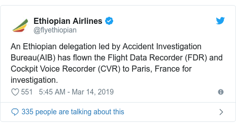 Twitter post by @flyethiopian: An Ethiopian delegation led by Accident Investigation Bureau(AIB) has flown the Flight Data Recorder (FDR) and Cockpit Voice Recorder (CVR) to Paris, France for investigation.