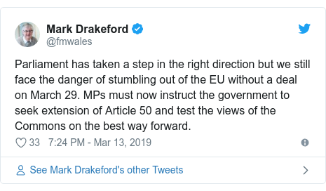 Twitter post by @fmwales: Parliament has taken a step in the right direction but we still face the danger of stumbling out of the EU without a deal on March 29. MPs must now instruct the government to seek extension of Article 50 and test the views of the Commons on the best way forward.