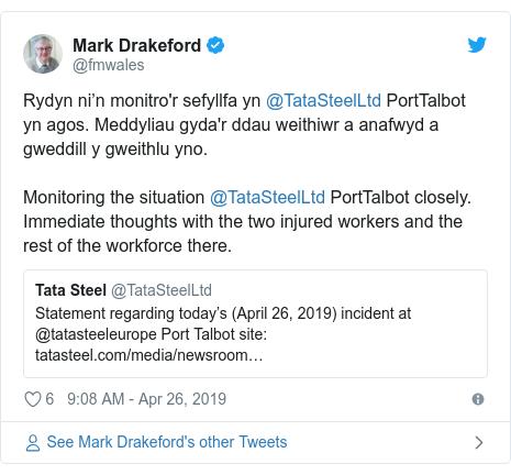 Neges Twitter gan @fmwales: Rydyn ni'n monitro'r sefyllfa yn @TataSteelLtd PortTalbot yn agos. Meddyliau gyda'r ddau weithiwr a anafwyd a gweddill y gweithlu yno.Monitoring the situation @TataSteelLtd PortTalbot closely. Immediate thoughts with the two injured workers and the rest of the workforce there.
