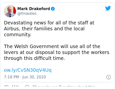 Twitter post by @fmwales: Devastating news for all of the staff at Airbus, their families and the local community. The Welsh Government will use all of the levers at our disposal to support the workers through this difficult time.
