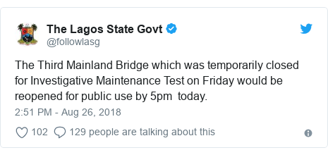 Twitter post by @followlasg: The Third Mainland Bridge which was temporarily closed for Investigative Maintenance Test on Friday would be reopened for public use by 5pm  today.