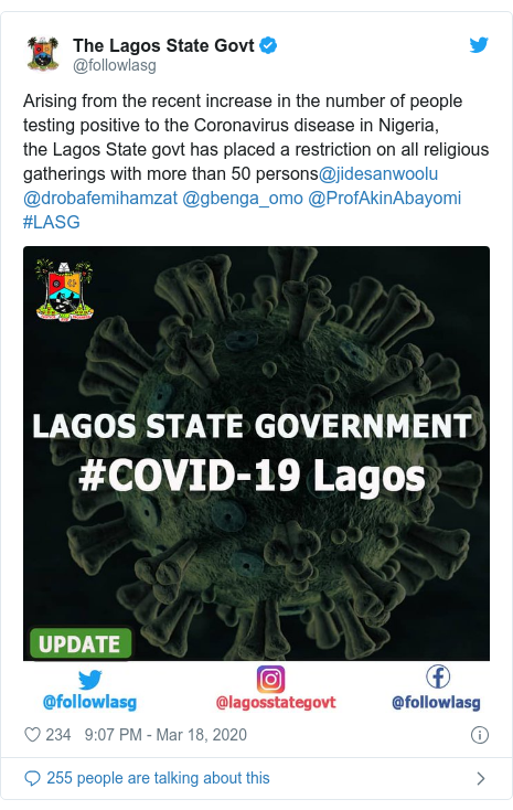 Twitter post by @followlasg: Arising from the recent increase in the number of people testing positive to theCoronavirusdiseasein Nigeria, theLagos Stategovt has placeda restriction onallreligious gatherings with more than50persons@jidesanwoolu @drobafemihamzat @gbenga_omo @ProfAkinAbayomi #LASG