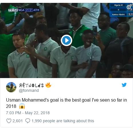Twitter post by @fonmand: Usman Mohammed's goal is the best goal I've seen so far in 2018  😱
