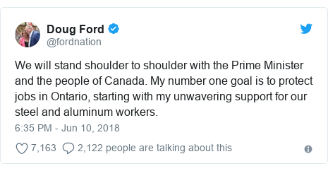Twitter post by @fordnation: We will stand shoulder to shoulder with the Prime Minister and the people of Canada. My number one goal is to protect jobs in Ontario, starting with my unwavering support for our steel and aluminum workers.