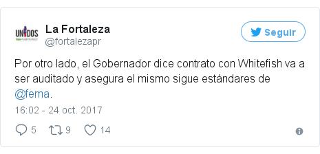 Publicación de Twitter por @fortalezapr: Por otro lado, el Gobernador dice contrato con Whitefish va a ser auditado y asegura el mismo sigue estándares de @fema.