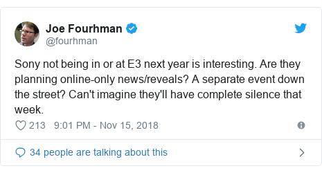 Twitter post by @fourhman: Sony not being in or at E3 next year is interesting. Are they planning online-only news/reveals? A separate event down the street? Can't imagine they'll have complete silence that week.