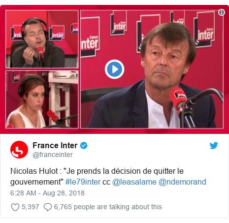 """Twitter post by @franceinter: Nicolas Hulot   """"Je prends la décision de quitter le gouvernement"""" #le79inter cc @leasalame @ndemorand"""