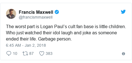 Twitter post by @francismmaxwell: The worst part is Logan Paul's cult fan base is little children. Who just watched their idol laugh and joke as someone ended their life. Garbage person.