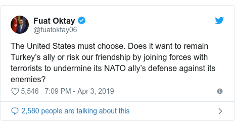 Twitter post by @fuatoktay06: The United States must choose. Does it want to remain Turkey's ally or risk our friendship by joining forces with terrorists to undermine its NATO ally's defense against its enemies?