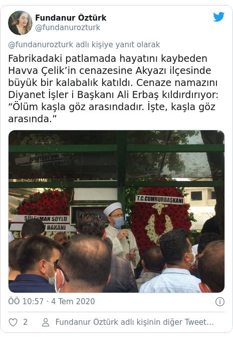 """@fundanurozturk tarafından yapılan Twitter paylaşımı: Fabrikadaki patlamada hayatını kaybeden Havva Çelik'in cenazesine Akyazı ilçesinde büyük bir kalabalık katıldı. Cenaze namazını Diyanet İşler i Başkanı Ali Erbaş kıldırdırıyor  """"Ölüm kaşla göz arasındadır. İşte, kaşla göz arasında."""""""