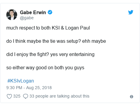 Twitter post by @gabe: much respect to both KSI & Logan Pauldo I think maybe the tie was setup? ehh maybedid I enjoy the fight? yes very entertainingso either way good on both you guys #KSIvLogan