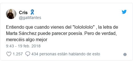 """Publicación de Twitter por @gallifantes: Entiendo que cuando vienes del """"lololololo"""" , la letra de Marta Sánchez puede parecer poesía. Pero de verdad, merecéis algo mejor"""