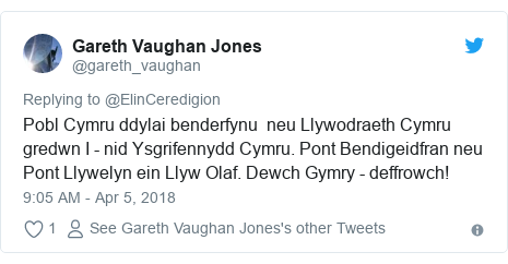 Neges Twitter gan @gareth_vaughan: Pobl Cymru ddylai benderfynu  neu Llywodraeth Cymru gredwn I - nid Ysgrifennydd Cymru. Pont Bendigeidfran neu Pont Llywelyn ein Llyw Olaf. Dewch Gymry - deffrowch!