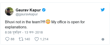 ट्विटर पोस्ट @gauravkapur: Bhuvi not in the team?!!!😳 My office is open for explanations.
