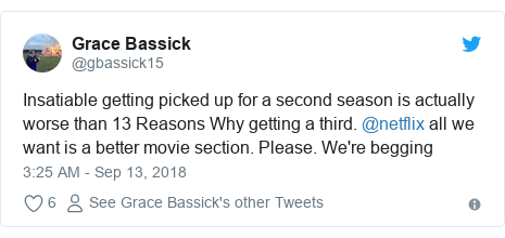 Twitter post by @gbassick15: Insatiable getting picked up for a second season is actually worse than 13 Reasons Why getting a third. @netflix all we want is a better movie section. Please. We're begging