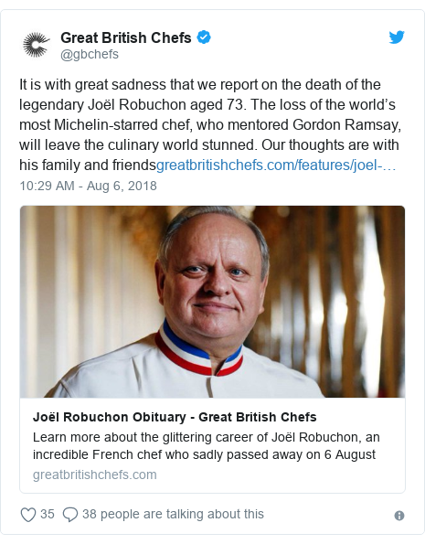 Twitter post by @gbchefs: It is with great sadness that we report on the death of the legendary Joël Robuchon aged 73. The loss of the world's most Michelin-starred chef, who mentored Gordon Ramsay, will leave the culinary world stunned. Our thoughts are with his family and friends