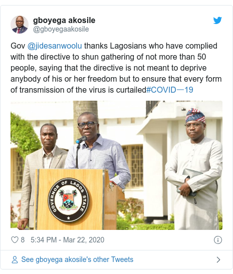 Twitter post by @gboyegaakosile: Gov @jidesanwoolu thanks Lagosians who have complied with the directive to shun gathering of not more than 50 people, saying that the directive is not meant to deprive anybody of his or her freedom but to ensure that every form of transmission of the virus is curtailed#COVIDー19