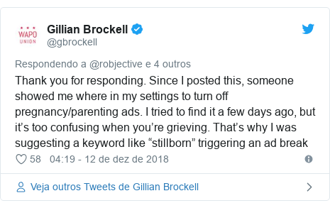"Twitter post de @gbrockell: Thank you for responding. Since I posted this, someone showed me where in my settings to turn off pregnancy/parenting ads. I tried to find it a few days ago, but it's too confusing when you're grieving. That's why I was suggesting a keyword like ""stillborn"" triggering an ad break"