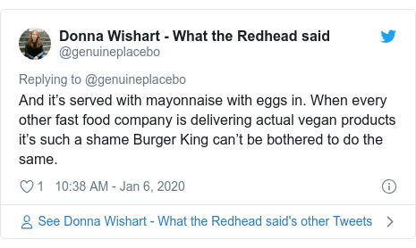 Twitter post by @genuineplacebo: And it's served with mayonnaise with eggs in. When every other fast food company is delivering actual vegan products it's such a shame Burger King can't be bothered to do the same.