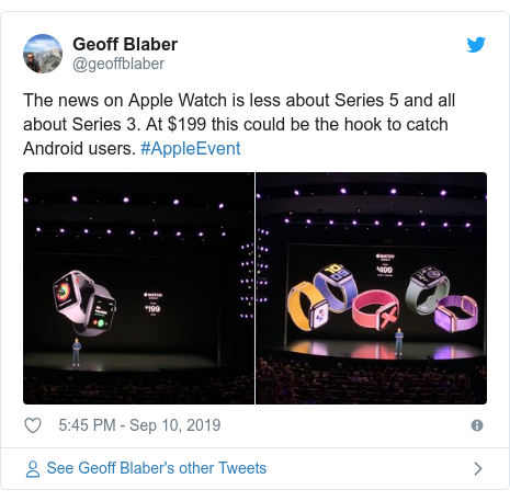 Twitter post by @geoffblaber: The news on Apple Watch is less about Series 5 and all about Series 3. At $199 this could be the hook to catch Android users. #AppleEvent