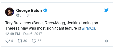 Twitter post by @georgeeaton: Tory Brexiteers (Bone, Rees-Mogg, Jenkin) turning on Theresa May was most significant feature of #PMQs.
