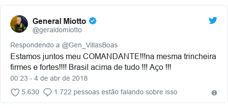 Twitter post de @geraldomiotto: Estamos juntos meu COMANDANTE!!!na mesma trincheira firmes e fortes!!!! Brasil acima de tudo !!! Aço !!!