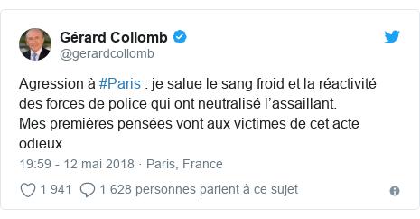 Twitter publication par @gerardcollomb: Agression à #Paris   je salue le sang froid et la réactivité des forces de police qui ont neutralisé l'assaillant.Mes premières pensées vont aux victimes de cet acte odieux.
