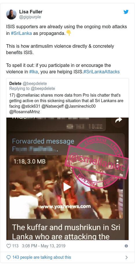 Twitter හි @gigipurple කළ පළකිරීම: ISIS supporters are already using the ongoing mob attacks in #SriLanka as propaganda.👇This is how antimuslim violence directly & concretely benefits ISIS.To spell it out  if you participate in or encourage the violence in #lka, you are helping ISIS.#SriLankaAttacks