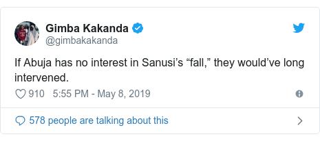 "Twitter post by @gimbakakanda: If Abuja has no interest in Sanusi's ""fall,"" they would've long intervened."