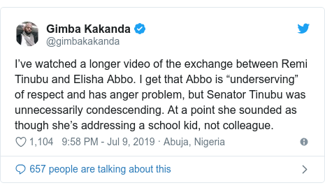 "Twitter post by @gimbakakanda: I've watched a longer video of the exchange between Remi Tinubu and Elisha Abbo. I get that Abbo is ""underserving"" of respect and has anger problem, but Senator Tinubu was unnecessarily condescending. At a point she sounded as though she's addressing a school kid, not colleague."