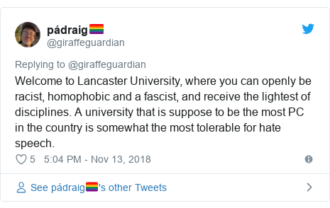 Twitter post by @giraffeguardian: Welcome to Lancaster University, where you can openly be racist, homophobic and a fascist, and receive the lightest of disciplines. A university that is suppose to be the most PC in the country is somewhat the most tolerable for hate speech.