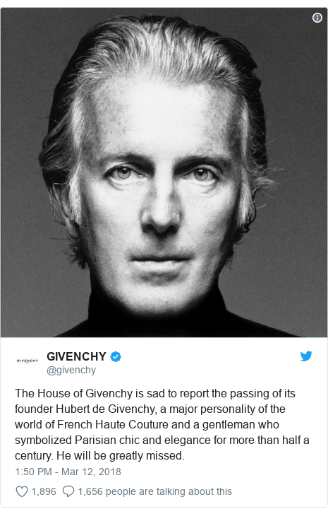 Twitter post by @givenchy: The House of Givenchy is sad to report the passing of its founder Hubert de Givenchy, a major personality of the world of French Haute Couture and a gentleman who symbolized Parisian chic and elegance for more than half a century. He will be greatly missed.