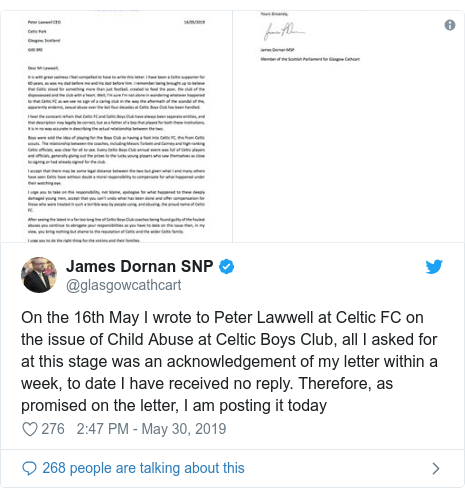 Twitter post by @glasgowcathcart: On the 16th May I wrote to Peter Lawwell at Celtic FC on the issue of Child Abuse at Celtic Boys Club, all I asked for at this stage was an acknowledgement of my letter within a week, to date I have received no reply. Therefore, as promised on the letter, I am posting it today